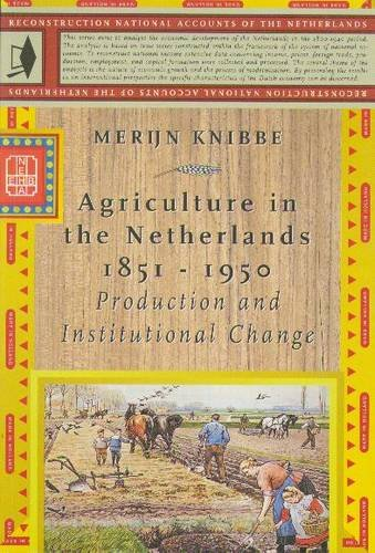 Agriculture in the Netherlands 1851 - 1950. Production and institutional change.: KNIBBE, MERIJN.