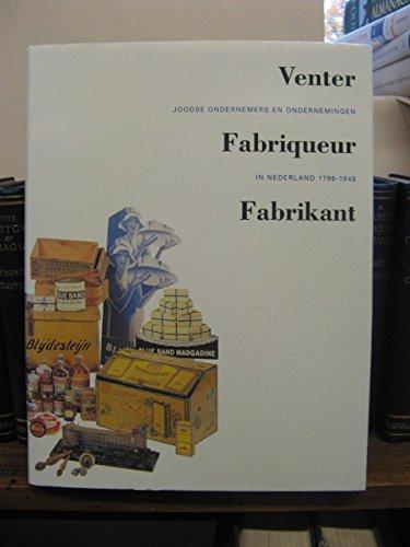 Venter, fabriqueur, fabrikant : Joodse ondernemers en ondernemingen in Nederland, 1796-1940.: BERG,...