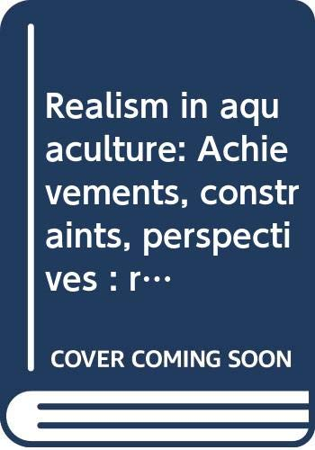 9789071625015: Realism in aquaculture: Achievements, constraints, perspectives : review papers, World Conference on Aquaculture : Venice, Italy, 21-25 September 1981