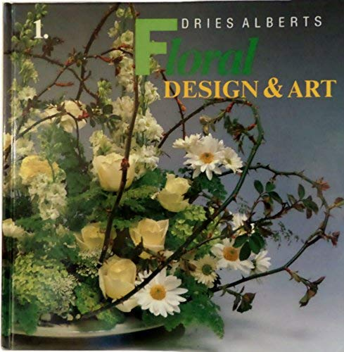 Floral design & art: Principles and philosophy of the European art of floral design: Alberts, ...