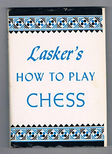 Lasker's How to Play Chess: Emanuel Lasker