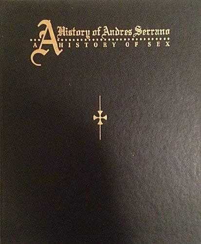 A History of Andres Serrano: A History: Serrano, Andres