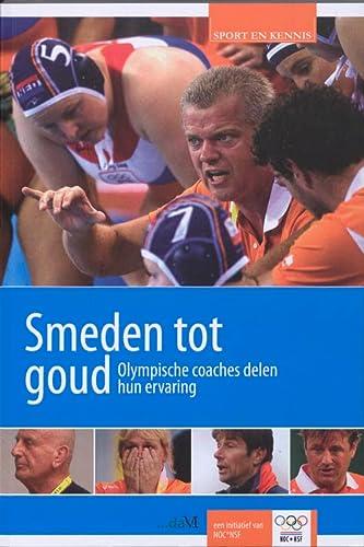 9789071902062: Smeden tot goud / druk 1: olympische coaches delen hun ervaring (Sport en Kennis)
