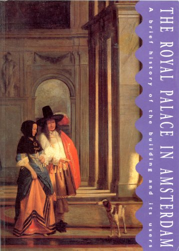 9789072080189: The Royal Palace In Amsterdam...A brief history of the building and its users
