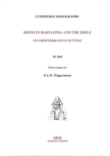 Birth In Babylonia & The Bible (Cuneiform Monographs, 14) - Stol
