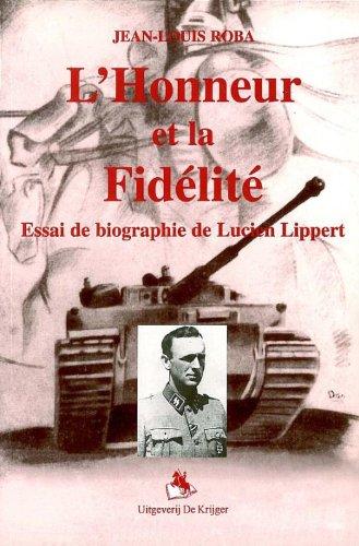 L'Honneur Et La Fidelite: Essal de Biographie de Lucien Lippert: Roba, Jean-Louis