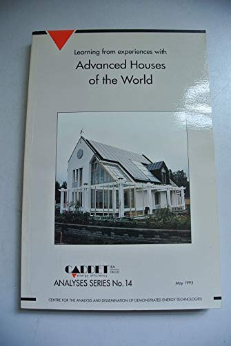 Learning from Experiences with Advanced Houses of the World (Centre for the Analysis and Dissemination of Demonstrated Energy Technologies Series, No. 14) (9072647084) by Stephen Carpenter