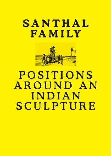 Santhal Family: Positions Around an Indian Sculpture: Bradley, Will; Kumar,