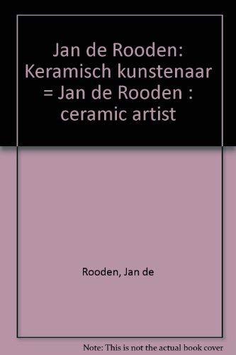 Jan De Rooden: Keramisch Kunstenaar = Jan De Rooden Ceramic Artist: Rooden, Jan de; Achterbergh, J....