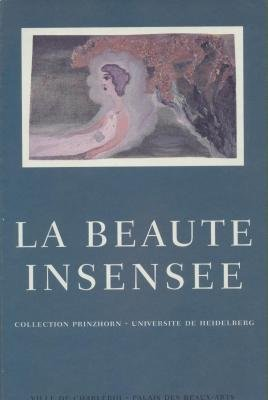 La Beaute Insensee: Collection Prinzhorn-Universite de Heidelberg, 1890-1920 (9789072893178) by LAURENT BUSINE, INGE JADI