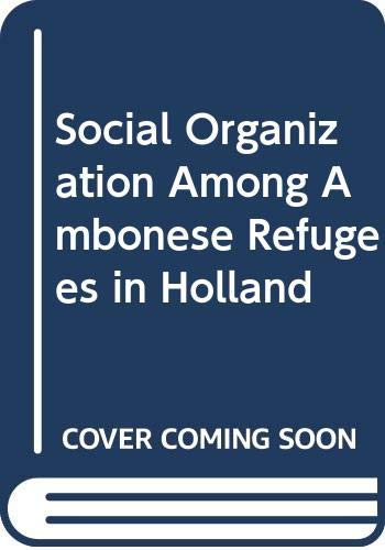 9789073052161: Social Organization among Ambonese Refugees in Holland