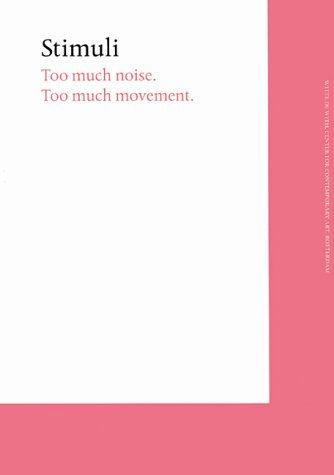 Stimuli : too much moise . too much movement. 9789073362451 Contributions by Bartomeu Mari. Text by Georg Stimmel, Jos ten Berge.