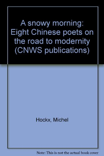 9789073782211: A snowy morning: Eight Chinese poets on the road to modernity (CNWS publications)