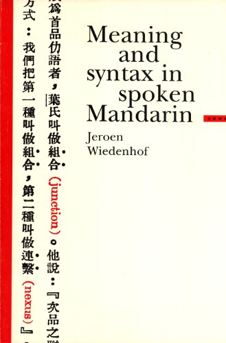 Meaning and Syntax in Spoken Mandarin (CNWS Publications, 29): Jeroen Wiedenhof