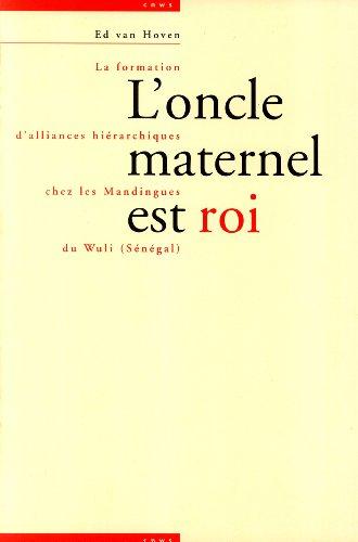 L'Oncle Maternel Est Roi: La Formation d'Alliances Hi?rarchiques chez les Mandingues du ...