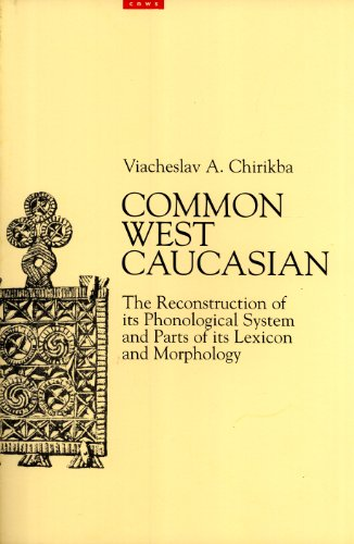 9789073782716: Common West Caucasian: The Reconstruction of Its Phonological System and Parts of Its Lexicon and Morphology (CNWS Publications, 48)