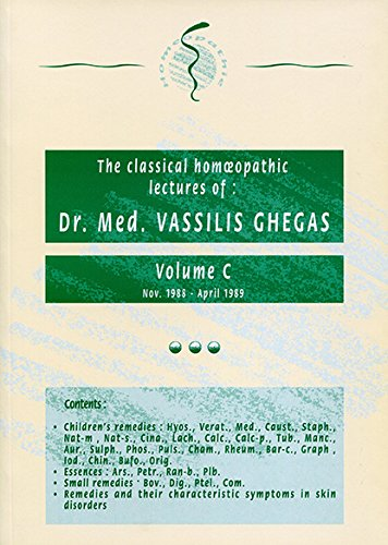 The Classical Homoeopathic Lectures of: Dr. Med. Vassilis Ghega. Volume C (November 1988, April ...
