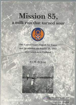 Mission 85, a Milk Run That Turned: De Jong, Ivo