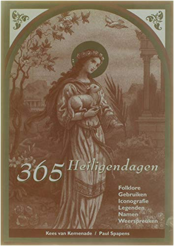 365 heiligendagen. Folklore, gebruiken, iconografie, legenden, namen,: KEMENADE, KEES VAN