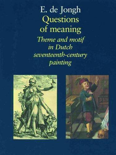9789074310673: Questions of Meaning: Theme and Motif in Dutch Seventeenth-Century Painting