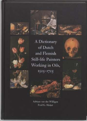 9789074310857: A Dictionary of Dutch & Flemish Still Life Painters Working in Oils 1525-1725