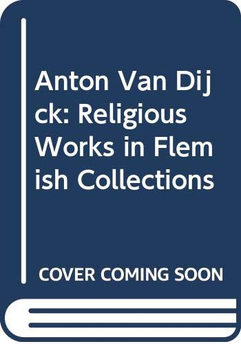 9789074377898: Anton Van Dyck ses Œuvres Religieuses.. (Stichting Kunstboek) (French Edition)