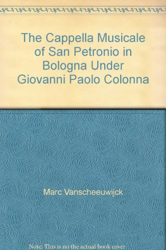 The Cappella Musicale of San Petronio in Bologna Under Giovanni Paolo Colonna: Marc Vanscheeuwijck