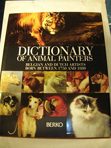 Dictionary of Belgian and Dutch Animal Painters Born between 1750 and 1880.: Berko, P & V.