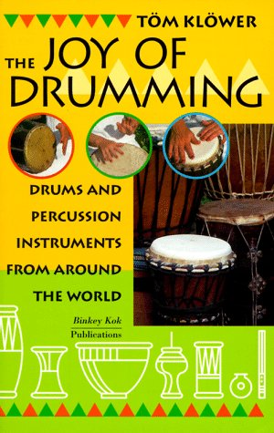 The Joy of Drumming Drums and Percussion Instruments from around the World