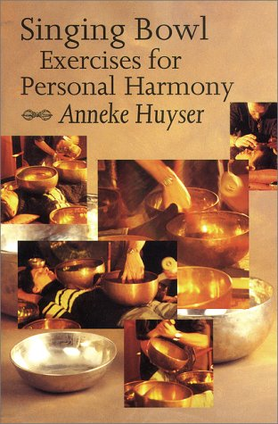 Singing Bowl Exercises for Personal Harmony: Huyser, Anneke