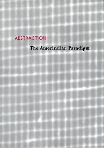 Abstraction: The Amerindian Paradigm: Albers, Anni, Badii,
