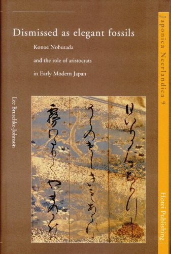 Dismissed as elegant fossils: Konoe Nobutada and the role of aristocrats in Early Modern Japan (...