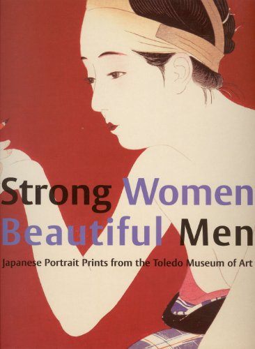 9789074822787: Strong Women, Beautiful Men: Japanese Portrait Prints from the Toledo Museum of Art