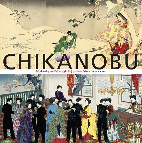 Chikanobu : Modernity and Nostalgia in Japanese Prints: Coats, Bruce A