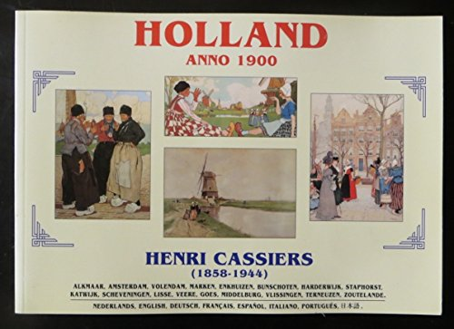 Holland anno 1900: Henri Cassiers, 1858 - 1944: Cassiers, Henry; Klijn, Olaf