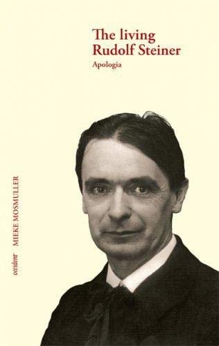 The living Rudolf Steiner: apologia: Mosmuller, Mieke