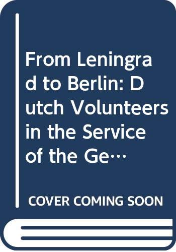 9789075323023: From Leningrad to Berlin: Dutch Volunteers in the Service of the German Waffen-Ss 1941-1945 : The Political and Military History of the Legion, Brigade and Dividion Known As 'n