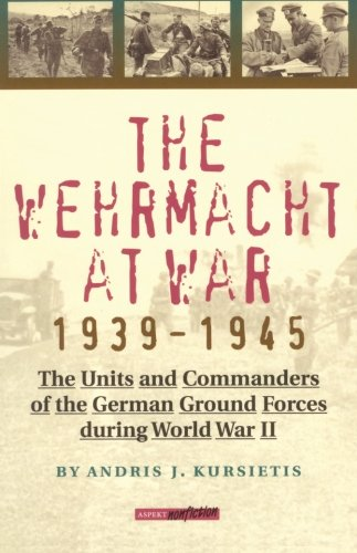 9789075323382: The Wehrmacht at War: The Units and Commanders of the German Ground Forces during World War 2: The Units and Commanders of the German Ground Forces During World War II (Aspekt non-fiction)