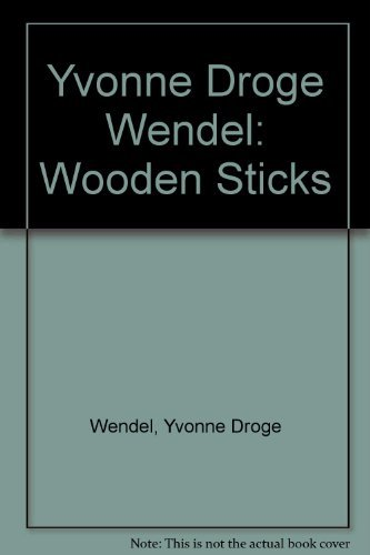 WOODEN STICKS: DRÖGE WENDEL, YVONNE