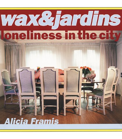 9789075380170: Alicia Framis: Wax and Jardins - Loneliness in the City