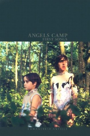 Angels camp : first songs : four short stories based on the Angels camp screenplay = quatre nouvelles basées sur le scénario du film Angles camp - Antille, Emmanuelle [1972-]