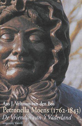 Petronella Moens (1762-1843) : de Vriendin van 't Vaderland.: Veltman-van den Bos, Ans J.