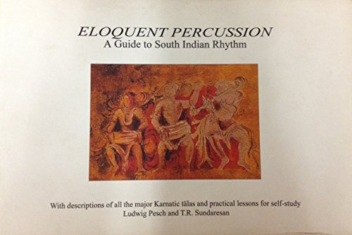 9789075785012: Eloquent percussion: A guide to south Indian rhythm : with descriptions of all the major Karnatic talas and practical lessons for self-study