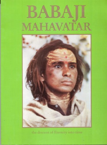 Babaji Mahavatar: The Descent of Eternity Into Time