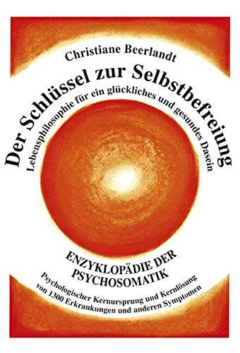 9789075849417: Der Schlüssel zur Selbstbefreiung: Enzyklopädie der Psychosomatik - Psychologischer Kernursprung und Kernlösung von 1300 Erkrankungen und anderen ... für ein glückliches und gesundes Dasein