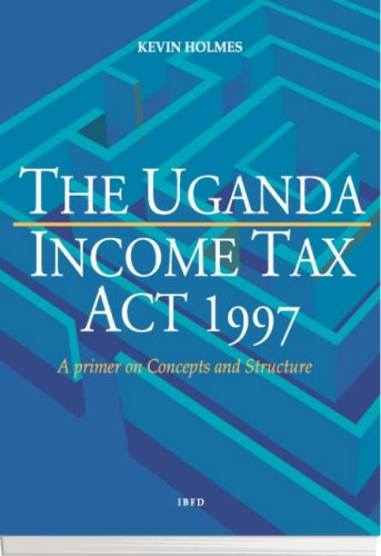 9789076078953: The Uganda Income Tax Act, 1997: A Primer on Concepts and Structure