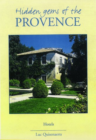 Hidden Gems of the Provence: Hotels (9076124108) by Luc Quisenaerts; Anne Davis