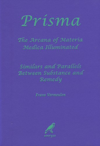 Prisma. The Arcana Of Materia Medica Illuminated - Similars And Parallels Between Substance And ...