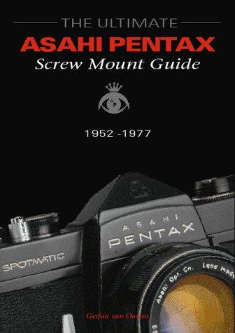 9789076537023: The Ultimate Asahi Pentax Screw Mount Guide 1952 - 1977