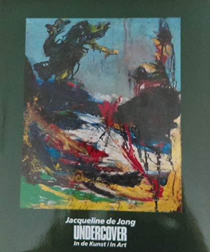 Jacqueline De Jong: Undercover in De Kunst